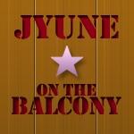 JYUNE on the Balcony