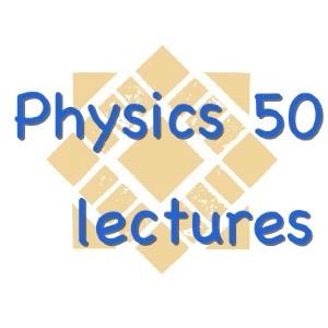 Physics 50 Lectures @ SJSU