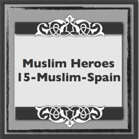 Muslim-Heroes-15-Muslim Spain podcast