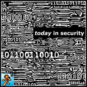 Today in Security / TodayinSecurity.com / produced by TechJives.net