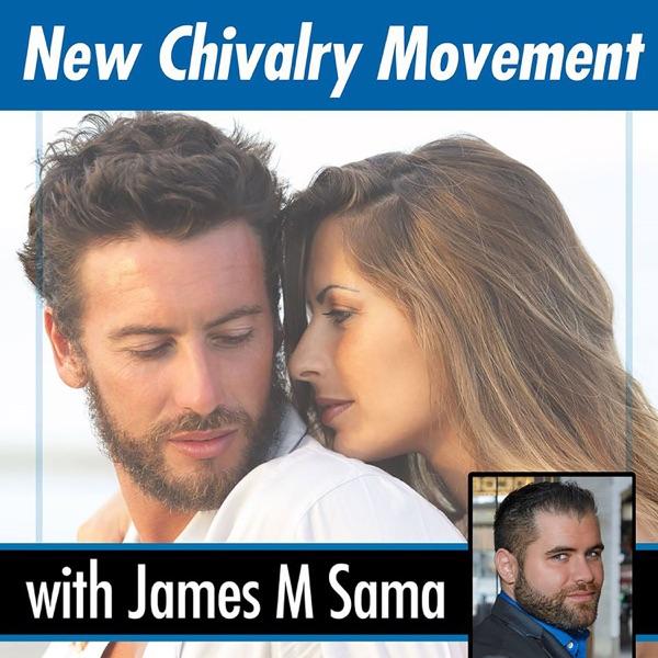 The New Chivalry Movement Podcast – James Michael Sama