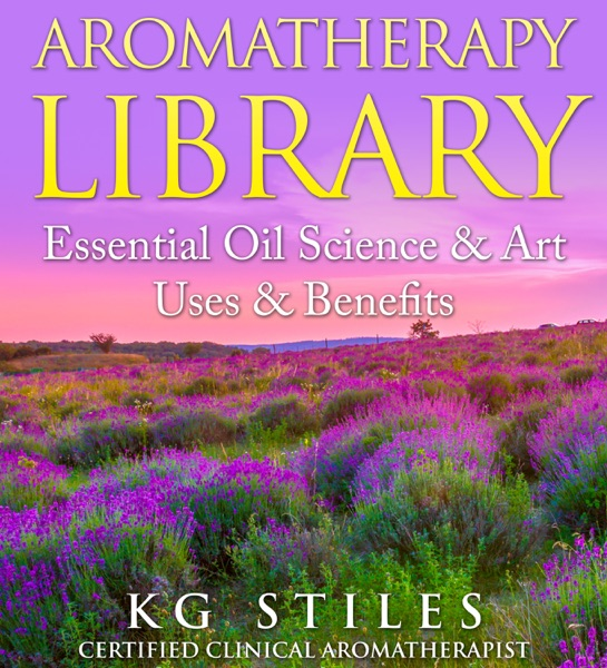 Aromatherapy Library - Essential Oil - Science & Art - Uses & Benefits