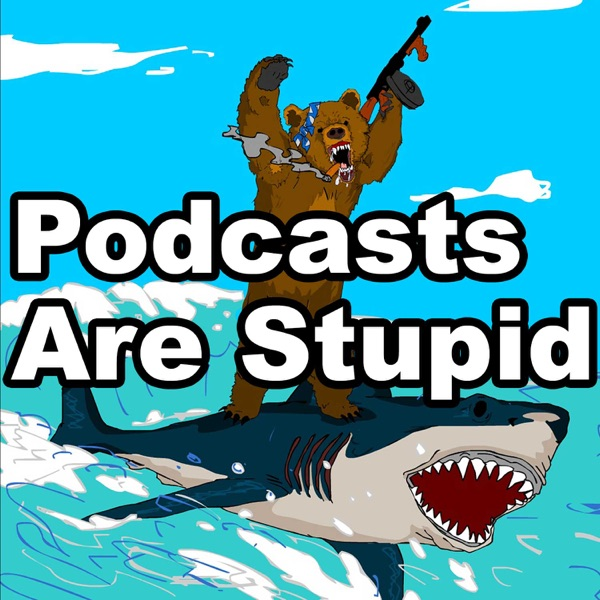 Podcasts Are Stupid