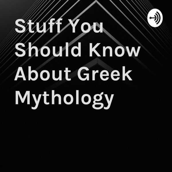 Stuff You Should Know About Greek Mythology