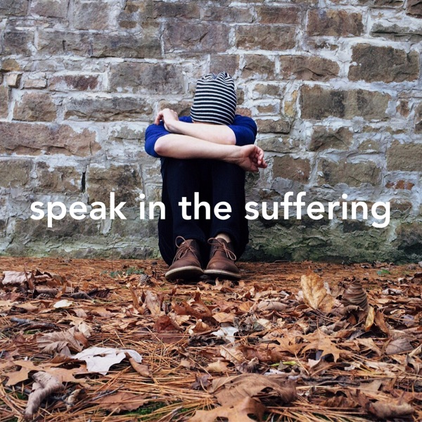 Speak in the Suffering