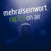 mehralseinwort - fresch on air podcast