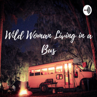 Wild Woman Living In A Bus podcast