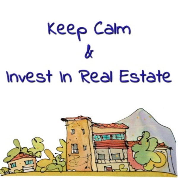 Keep Calm And Invest In Real Estate