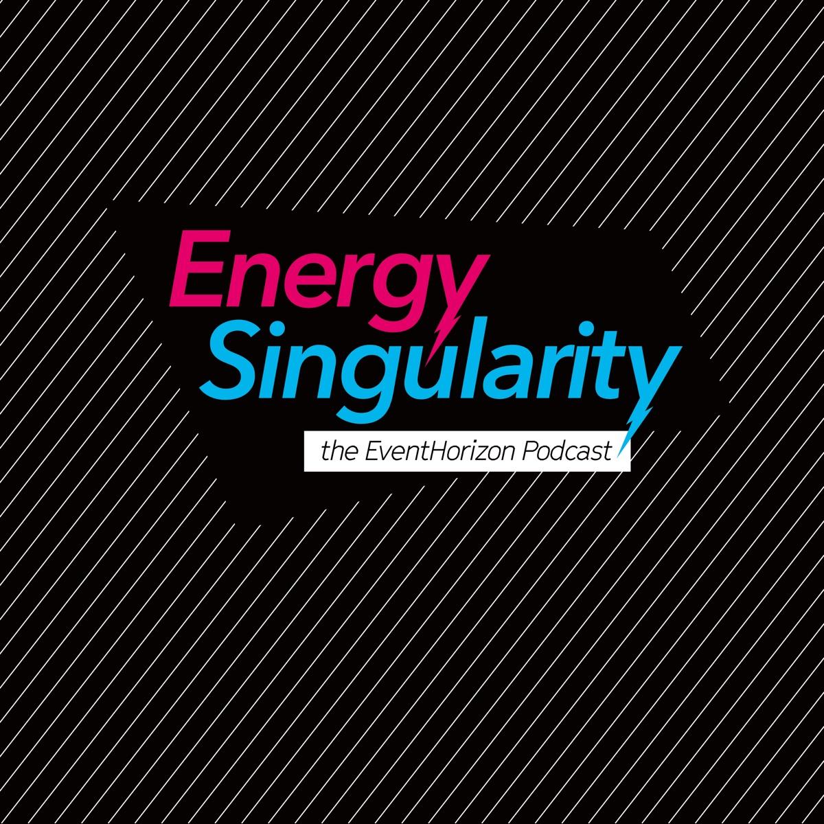 Energy Singularity - the EventHorizon Podcast