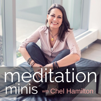 Meditation Minis Podcast Guided Meditations for Anxiety, Stress, and Sleep:Chel Hamilton