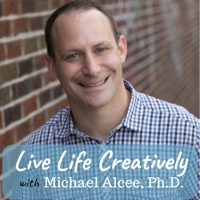 Live Life Creatively with Michael Alcée, PhD. podcast