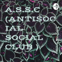 A.S.S.C  (ANTISOCIAL SOCIAL CLUB ) podcast