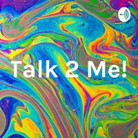 Talk 2 Me! podcast