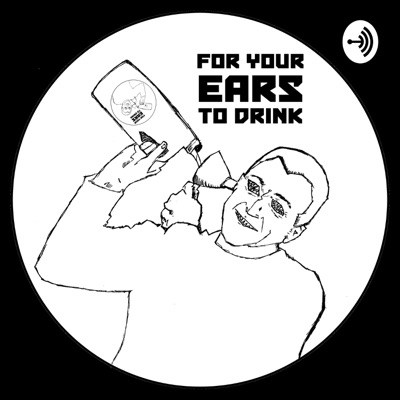 For Your Ears To Drink Presents...