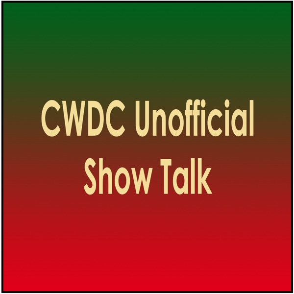 CWDC Unofficial Show Talk