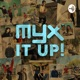 MYX It Up!