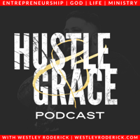 Hustle and Grace with Westley Roderick podcast
