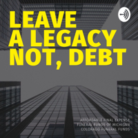 Leave a Legacy, Not Debt podcast