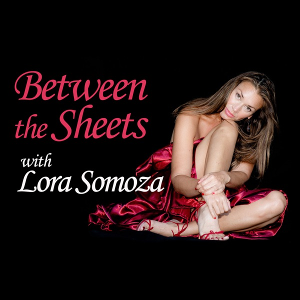 Between the Sheets with Lora Somoza