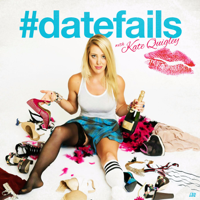 Podcast cover art for #DateFails w/ Kate Quigley
