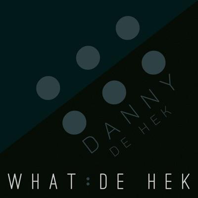 WHAT : DE HEK