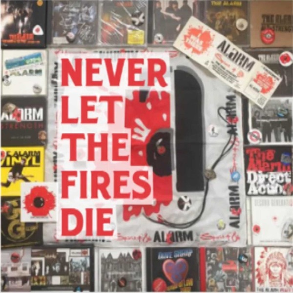 Never Let The Fires Die: The Alarm Podcast