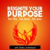 Reignite Your Purpose: Inspiration | Empowerment | Education with Life Mastery Coach Sheila Sutherland artwork