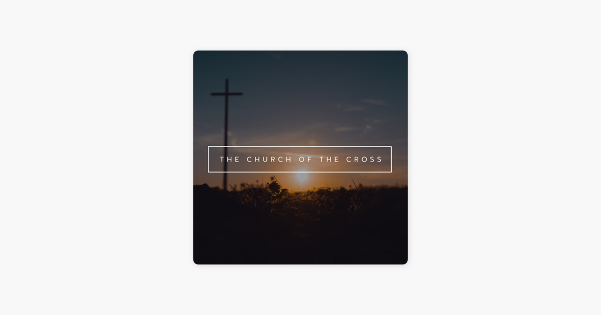 The Church of the Cross on Apple Podcasts