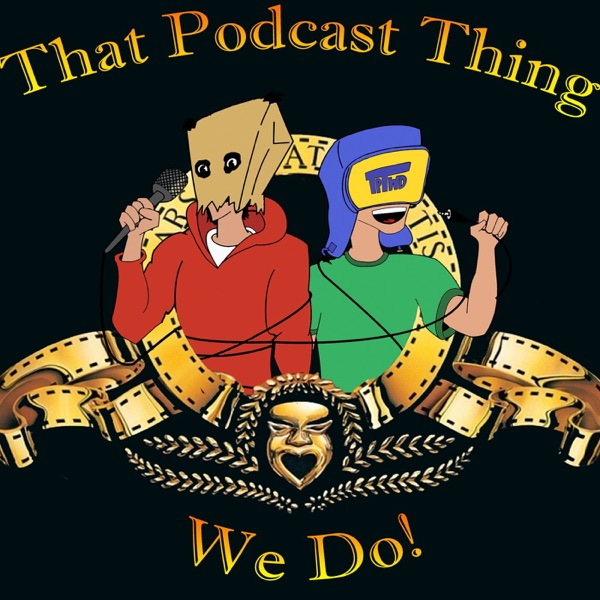 That Podcast Thing We Do!