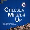 Chelsea Mike'd Up artwork