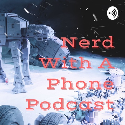 Nerd With A Phone Podcast