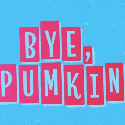 Bye, Pumkin