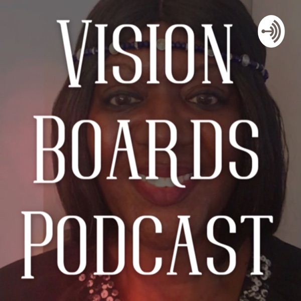 Vision Boards Podcast
