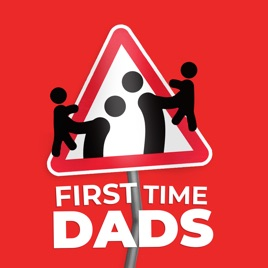 First Time Dads on Apple Podcasts
