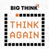 Think Again – a Big Think Podcast artwork