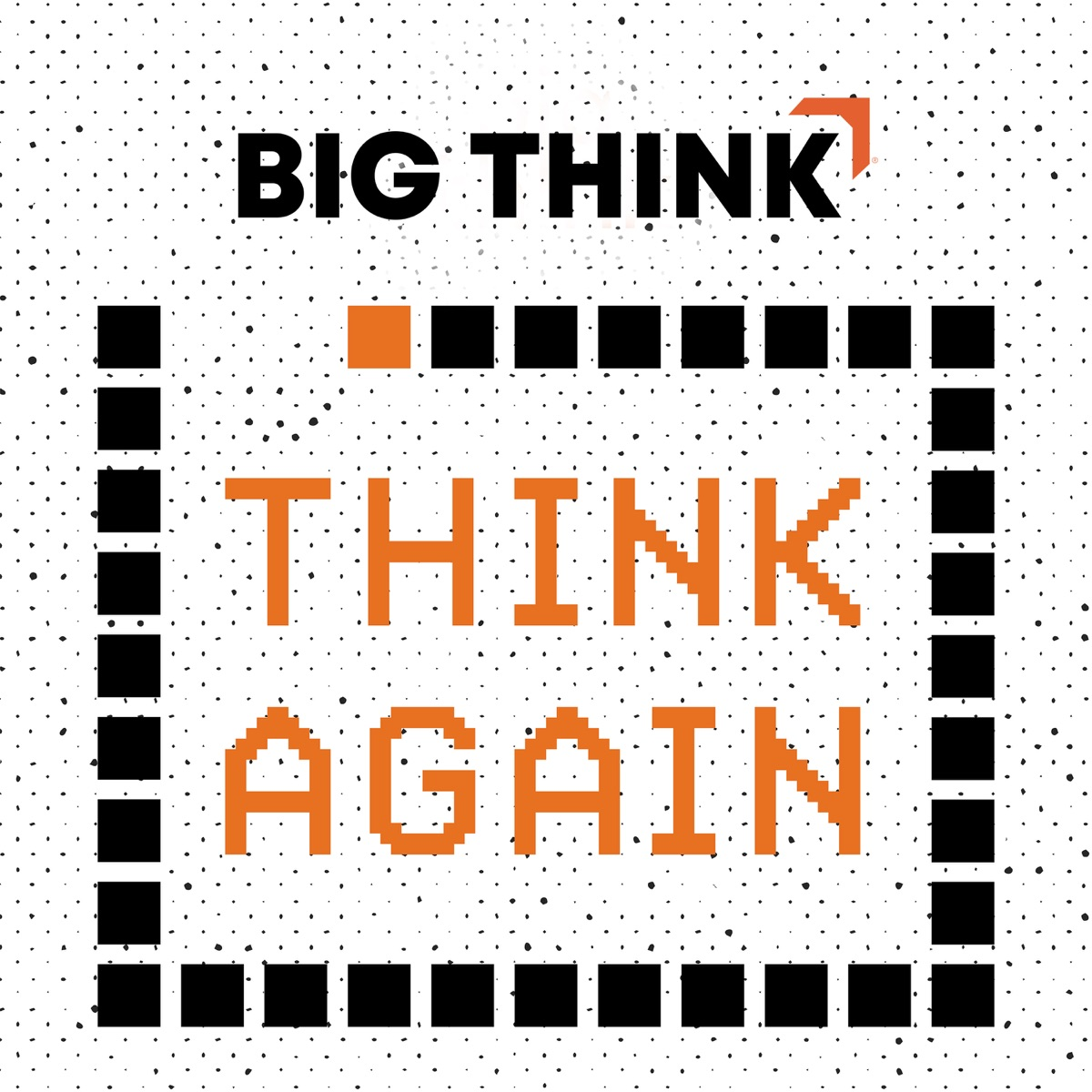Think Again – a Big Think Podcast