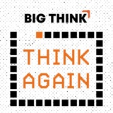 Image of Think Again – a Big Think Podcast podcast