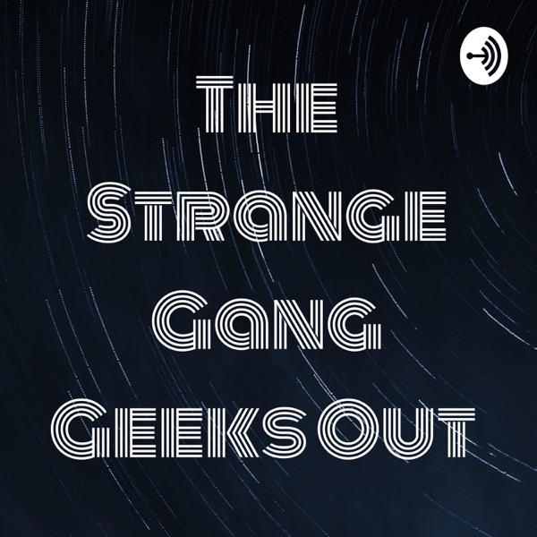 The Strange Gang Geeks Out