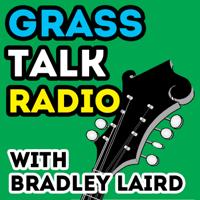 Bradley Laird's Grass Talk Radio - Bluegrass podcast