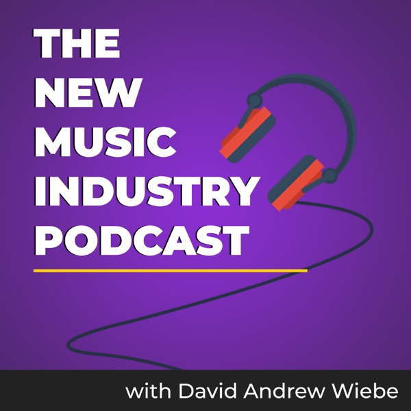 The New Music Industry Podcast | MusicEntrepreneurHQ.com | with David Andrew Wiebe