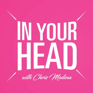 In Your Head with Chris Medina