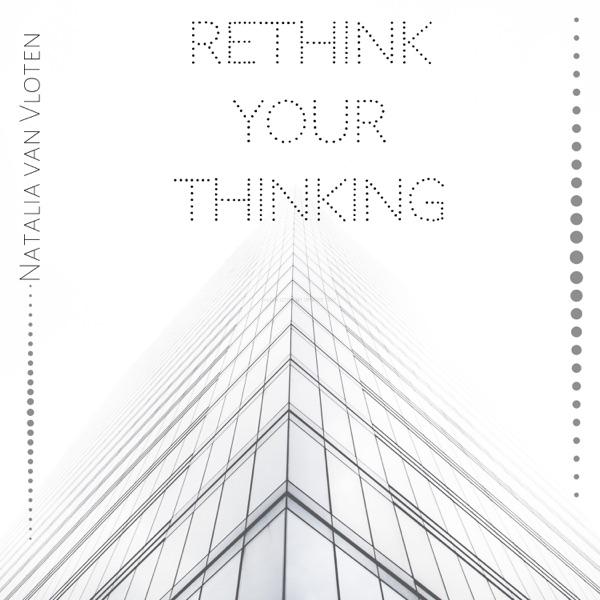 Rethink Your Thinking
