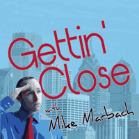 Gettin' Close with Mike Marbach podcast