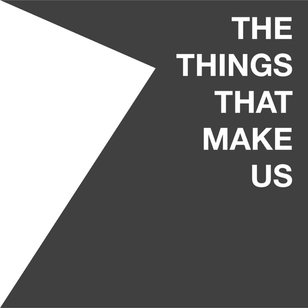 The Things That Make Us