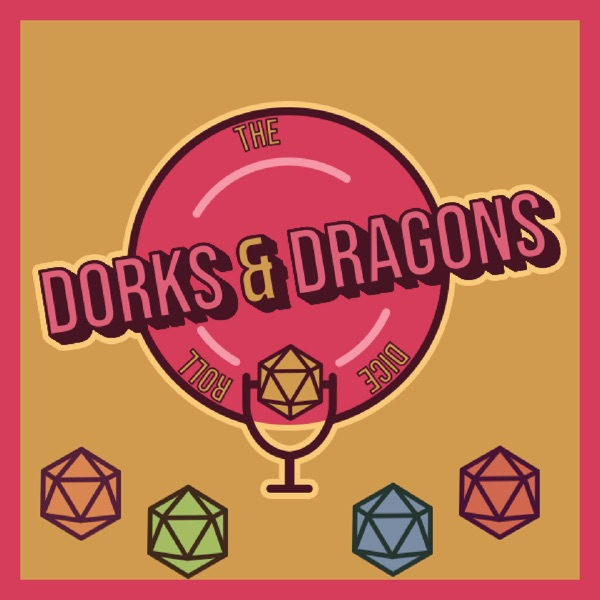 The Dorks & Dragons Podcast