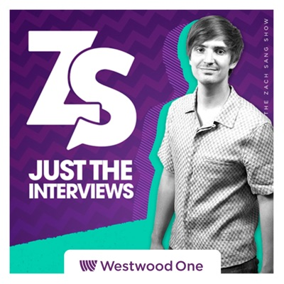 Zach Sang: Just The Interviews Podcast:Westwood One Podcast Network