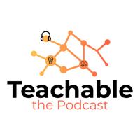 Teachable the Podcast podcast