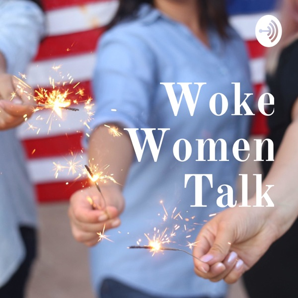 Woke Women Talk