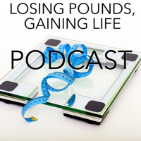 Losing Pounds, Gaining Life the podcast podcast