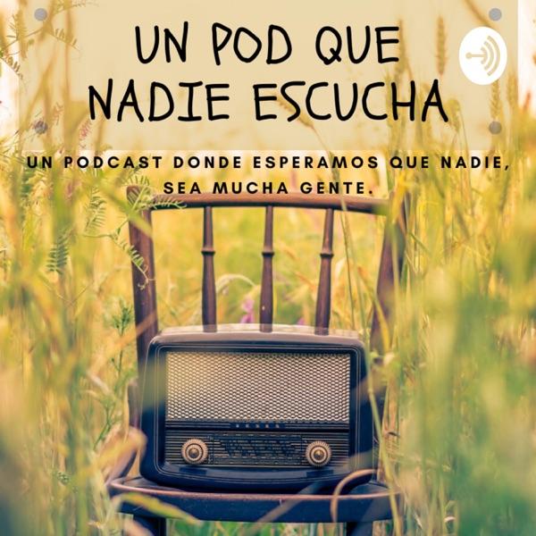 Un Pod que nadie escucha (Un Podcast donde esperamos que nadie sea mucha gente)